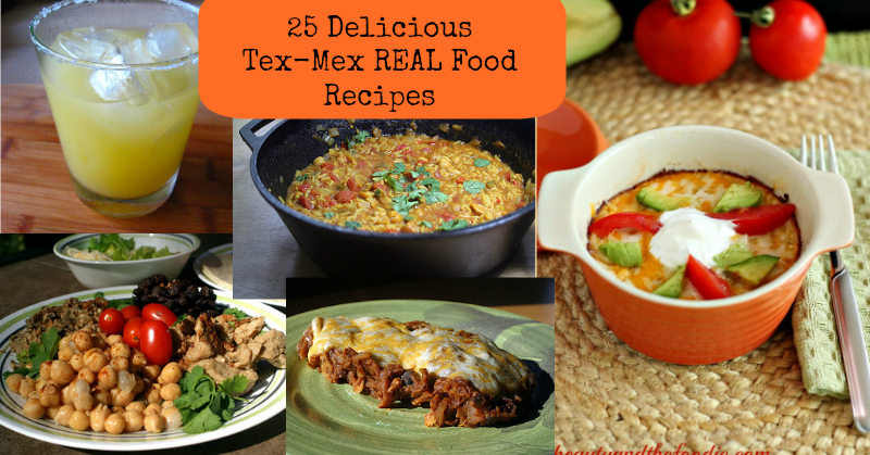 25 Delicious Tex-Mex Real Food Recipes