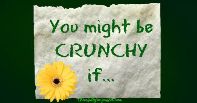 You might be CRUNCHY if…