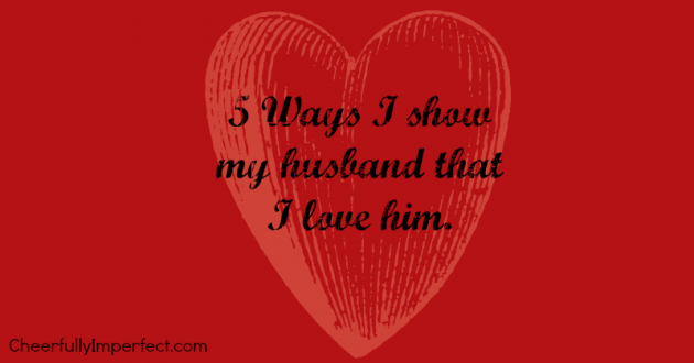 5 Ways I Show My Husband I Love Him
