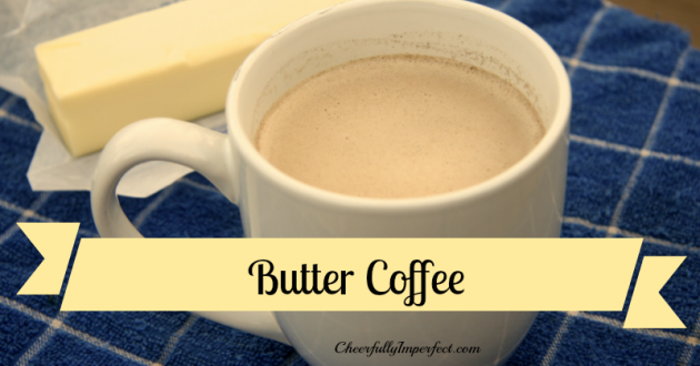 Butter Coffee – Because everything is better with butter. And coffee.