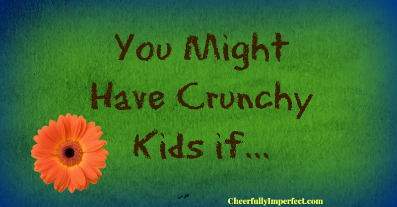 You might have crunchy kids if…