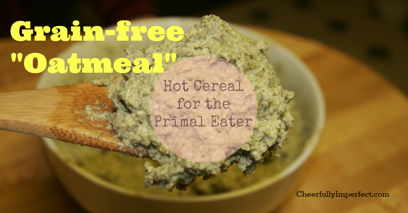 "Grain Free ""Oatmeal"" – Hot Cereal for the Primal Eater"