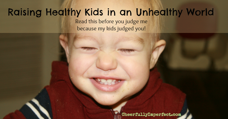 Raising Healthy Kids in an Unhealthy world – before you judge me because my kids judged you, read this
