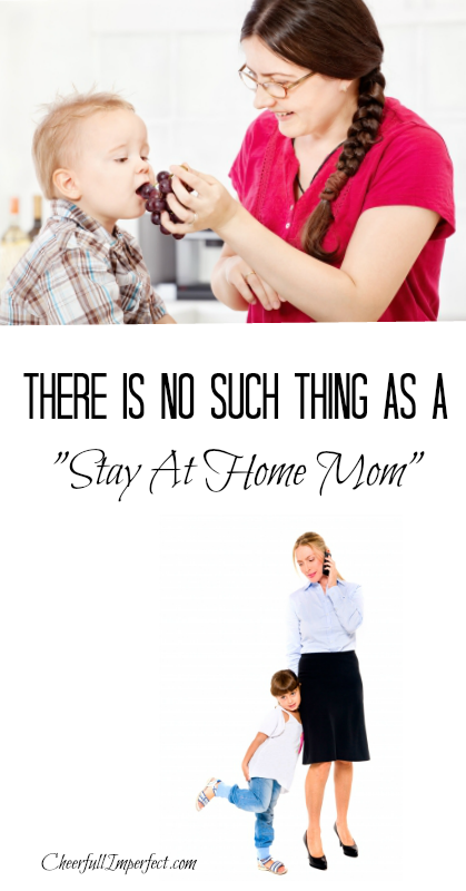 There's no such thing as a stay at home mom
