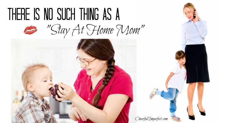 no such thing as a stay at home mom